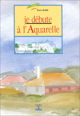 9782215019442: JE DEBUTE A L'AQUARELLE. 6�me �dition