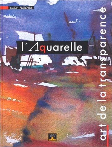 9782215019824: L'Aquarelle : Art de la transparence