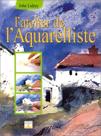 L'Atelier de l'aquarelliste (9782215022091) by Lidzey, John