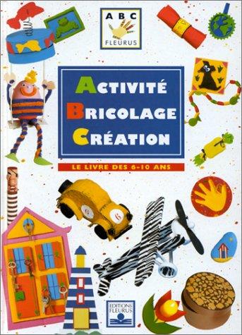 9782215023302: Activit�, bricolage, cr�ation : Le Livre des 6-10 ans