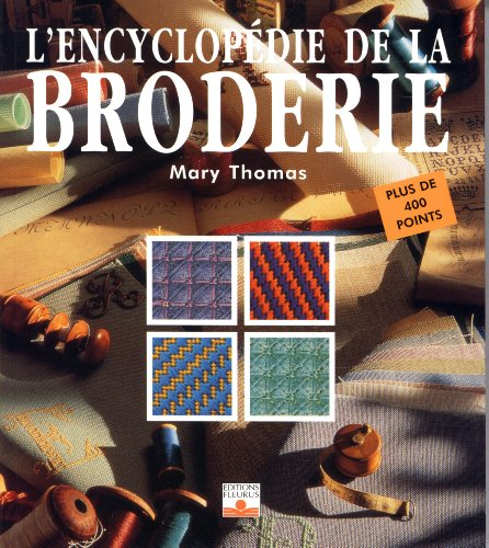L'Encyclopédie de la broderie: Plus de quatre cents points (2215023473) by Thomas, Mary; Eaton, Jan