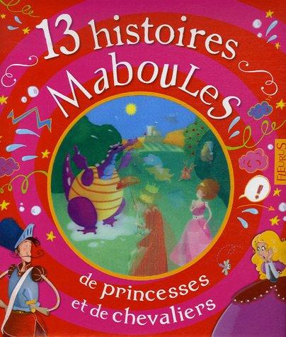 9782215045953: 13 Histoires maboules de princesses et de chevaliers