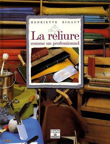 La reliure comme un professionnel: Rigaut, Henriette