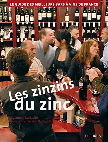9782215077756: Les Zinzins Du Zinc: Le Guide Des Meilleurs Bars À Vins De France
