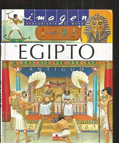 9782215082798: El Egipto antiguo/ Ancient Egypt (Imagen Descubierta Del Mundo/ Discovered Images of the World) (Spanish Edition)