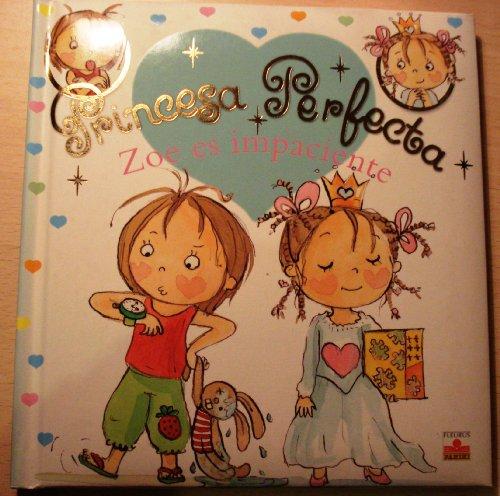 9782215089346: Zoe es impacente/ Zoe is Impatient (Princesa Perfecta/ Perfect Princess) (Spanish Edition)