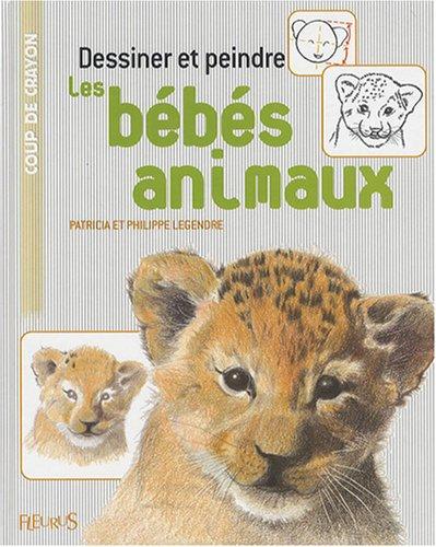 9782215094647: Dessiner et peindre les bébés animaux
