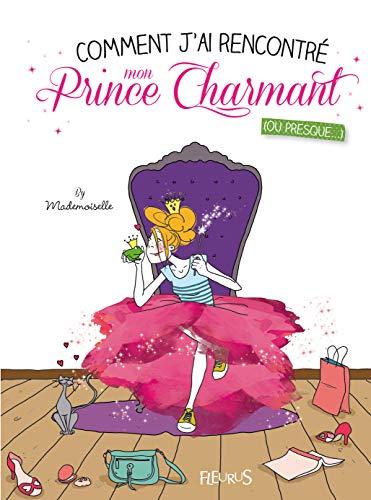 9782215119722: Comment j'ai rencontré mon prince charmant : (Ou presque)