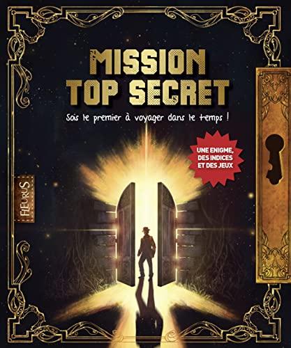 9782215124979: Mission top secret : Sois le premier à voyager dans le temps !