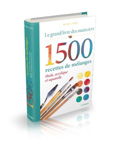 9782215147718: Le grand livre des nuanciers : 1500 recettes de mélanges : Huile, acrylique et aquarelle