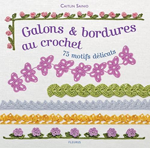 Galons & Bordures au Crochet - 75 motifs délicats: Caitlin Sainio