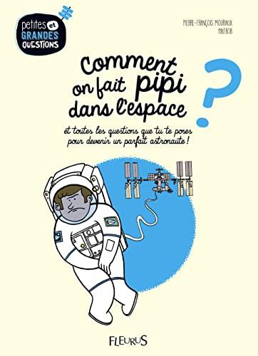 9782215156321: Comment on fait pipi dans l'espace ? : Et toutes les questions que tu te poses pour devenir un parfait astronaute !