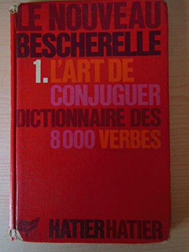 9782218000270: L'Art de Conjuguer: Dictionnaire des 8000 Verbes (Le Nouveau Bescherelle)