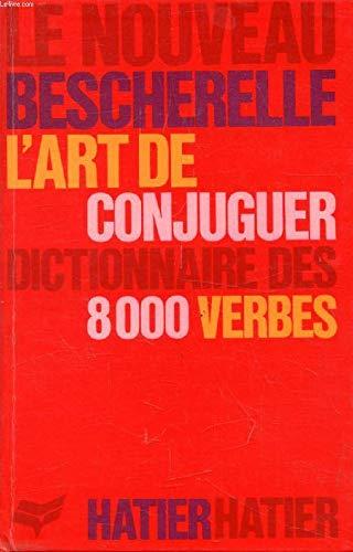 L'Art de Conjuguer: Dictionnaire des 8000 Verbes: Hatier