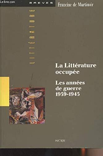 9782218014727: La littérature occupée : Les années de guerre 1939-1945 (Brèves littérature)