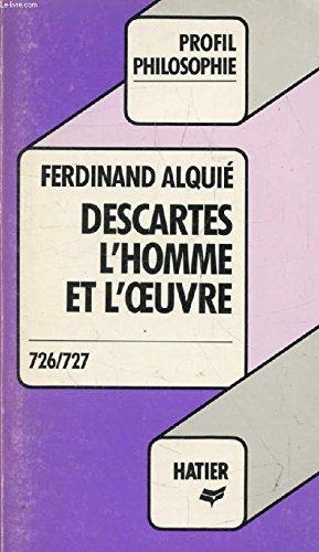 Descartes, l'homme et l'oeuvre (Profil philosophie): Ferdinand Alquié