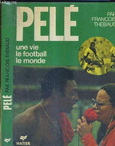 Pele: Une vie, le football, le monde: Thebaud, Francois