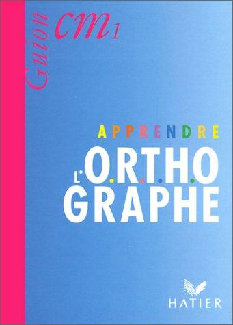 Apprendre l'orthographe, cours moyens 1re annà e,: J.Guion