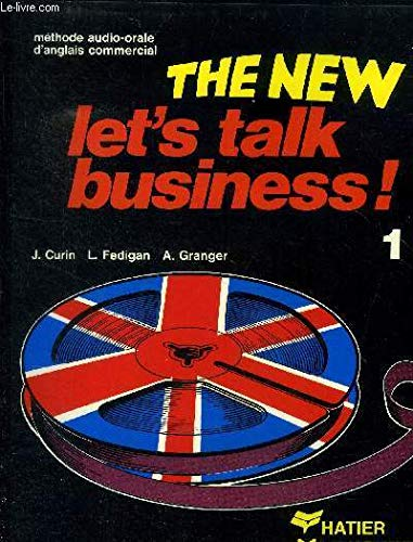 THE NEW LET'S TALK BUSINESS ! METHODE AUDIO-ORALE D'ANGLAIS COMMERCIAL: CURIN J., FEDIGAN...