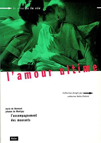 L'AMOUR ULTIME, L'ACCOMPAGNEMENT DES MOURANTS: HENNEZEL MARIE DE, MONTIGNY JOHANNE DE