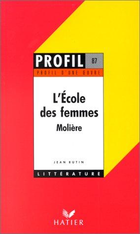 Profil d'une oeuvre : L'école des femmes,: Poquelin, Jean-Baptiste