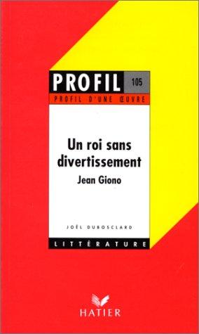9782218047893: Profil d'une oeuvre : Un roi sans divertissement, Jean Giono