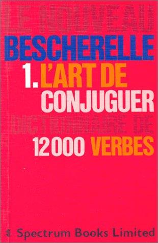 Le Nouveau Bescherelle 1. L'Art de Conjuguer Dictionnaire de 12000 Verbes (French Edition): Le...