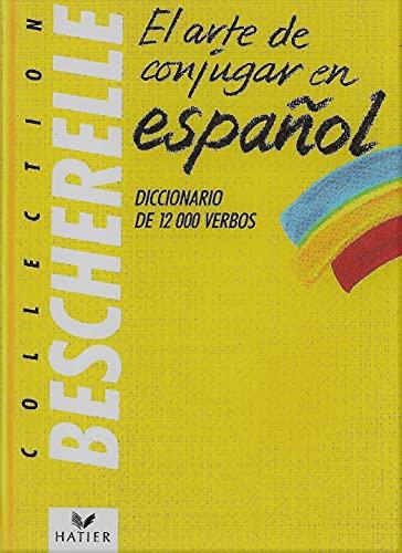 Collection Bescherelle. El arte de conjugar en espanol. Diccionario de 12 000 verbos: Bescherelle, ...