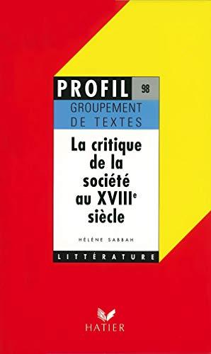 9782218061882: La critique de la société au XVIIIe siècle, groupement de textes, oral de français