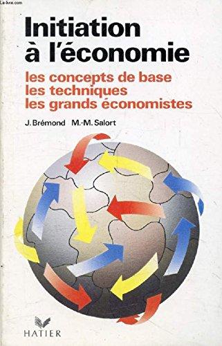 9782218077708: Initiation à l'économie : Les concepts de base, les techniques, les grands économistes (Bremond)