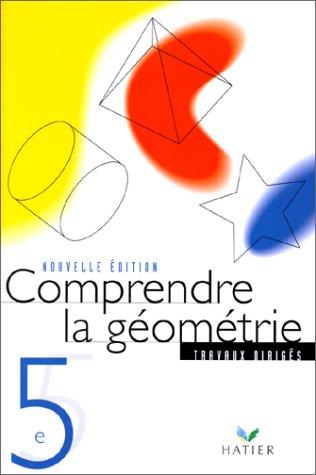 9782218718496: Comprendre la g�ometrie : 5e (Travaux dirig�s)