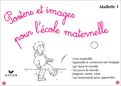 9782218718779: POSTERS ET IMAGES POUR L'ECOLE MATERNELLE MALLETTE 1 . VIVRE ENSEMBLE. APPRENDRE A CONSTRUIRE SON LANGUAGE. AGIR DANS LE MONDE. DECOUVRIR LE MONDE. ... CREER. DES INSTRUMENTS POUR APPRENDRE.