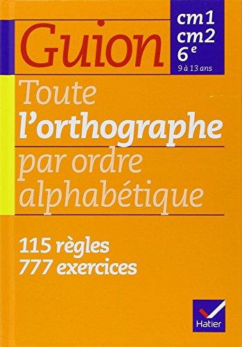 9782218719899: TOUTE L'ORTHOGRAPHE PAR ORDRE ALPHABETIQUE CM1 CM2 6EME. : 115 règles, 777 exercices