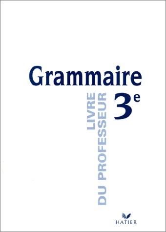 Grammaire, 3e. Livre du professeur: Colin, Didier, Rassard,