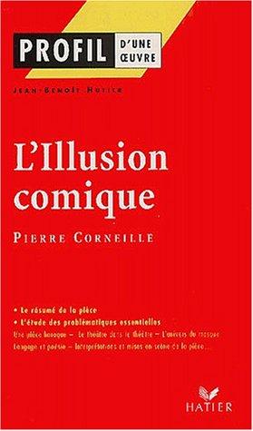 9782218737596: Profil d'une oeuvre : L'illusion comique (1635-1636), Corneille : Résumé, personnages, thèmes