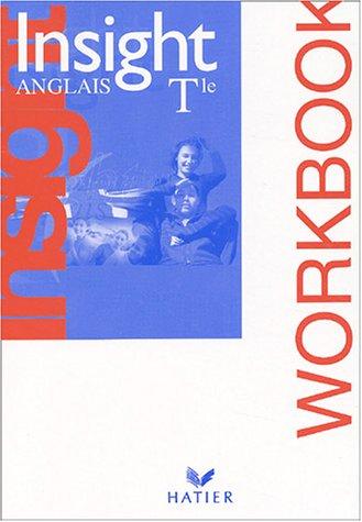 Insight Anglais Terminale : Workbook (Cahier d'activités): Marc Blesch; John