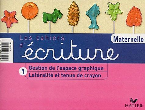 9782218742415: Les Cahiers d'écriture, tome 1 : Latéralité et Tenue du stylo - Gestion de l'espace graphique, petite et moyenne sections de maternelle