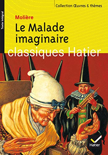 9782218743405: Oeuvres & Themes: Le Malade Imaginaire (Classiques Hatier)