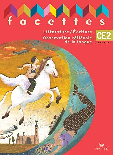 9782218749445: Facettes CE2 Cycle 3 : Littérature/Ecriture Observation réfléchie de la langue