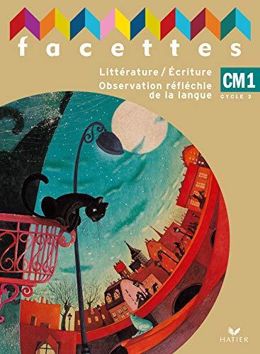 Facettes CM1 : Littérature/Ecriture Observation réfléchie de: Sch?ttke, Mich?le