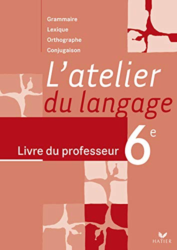 9782218749766: L'atelier du langage 6e : Livre du professeur Grammaire Lexique Orthographe Conjugaison