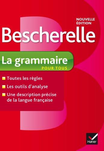 Bescherelle La grammaire pour tous: Ouvrage de reference sur la grammaire francaise (French Edition) (2218952009) by Bescherelle