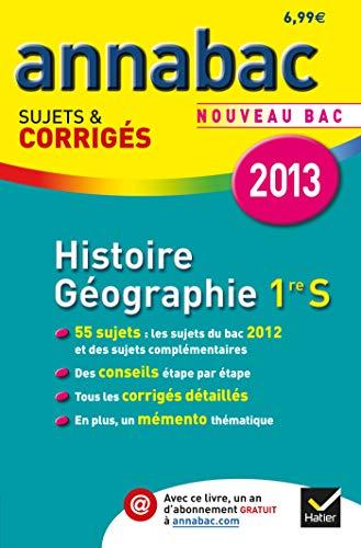 9782218957970: Annales Annabac 2013 Histoire-G�ographie 1re S: Sujets et corrig�s du bac (Histoire et G�ographie) - Premi�re S