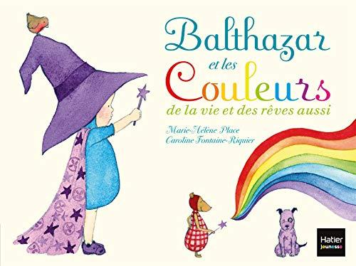 9782218960499: Balthazar et les couleurs de la vie et des rêves aussi - [ Pédagogie Montessori ] (French Edition)