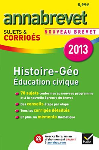 9782218963421: Annales Annabrevet 2013 Histoire-G�ographie �ducation civique: Sujets et corrig�s du brevet - Troisi�me