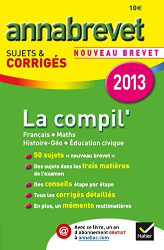 9782218963438: Annales Annabrevet 2013 La Compil' : Français, Maths, Histoire-Géographie Éducation civique: Sujets et corrigés du brevet - Troisième