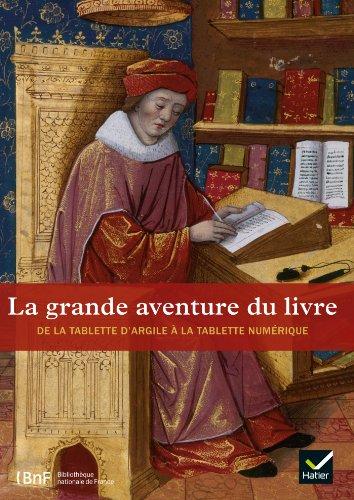 9782218967641: La grande aventure du livre - L'histoire du livre, de la tablette d'argile àla tablette