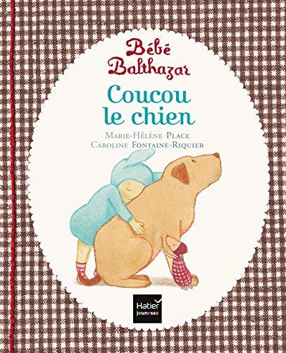 9782218975004: Bebe Balthazar Coucou le chien - [ Pedagogie Montessori ] (French Edition)