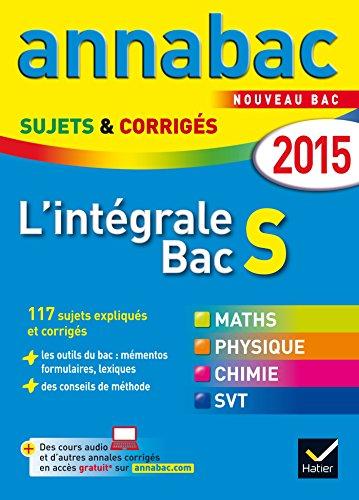 9782218980886: Annales Annabac 2015 L'intégrale Bac S: sujets et corrigés en maths, physique-chimie et SVT