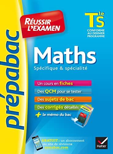 9782218995446: Maths Tle S spécifique & spécialité - Prépabac Réussir l'examen: fiches de cours et sujets de bac corrigés (terminale S)